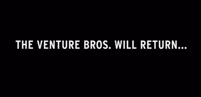 The Venture Bros. Will Return...