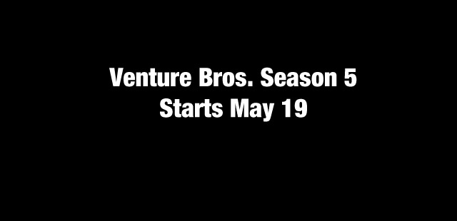 Venture Bros. Season 5 Premieres May 19th!